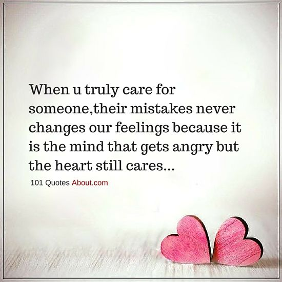 Care Quotes When You Truly Care For Someone Their Mistakes Never Changes Our Feelings Care Quotes Inspirational Quotes Quotes
