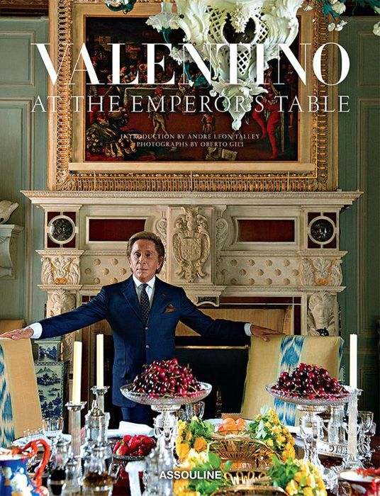 Valentino At the Emperor's Table by Valentino Garavani (Author), André Leon Talley (Author), Oberto Gili (Photographer) - Publisher: Assouline.