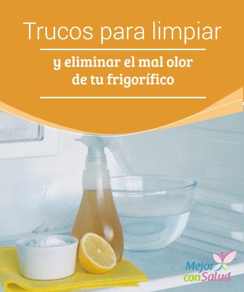 Frigorífico Trucos De Limpieza Para Eliminar El Mal Olor Mejor Con Salud Trucos De Limpieza Olor Frigoríficos