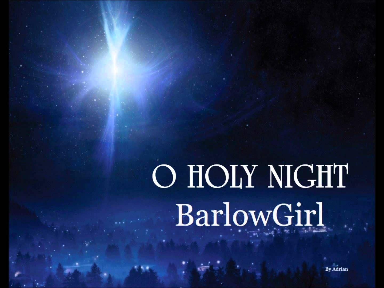 BarlowGirl O Holy Night O holy night, Holy night