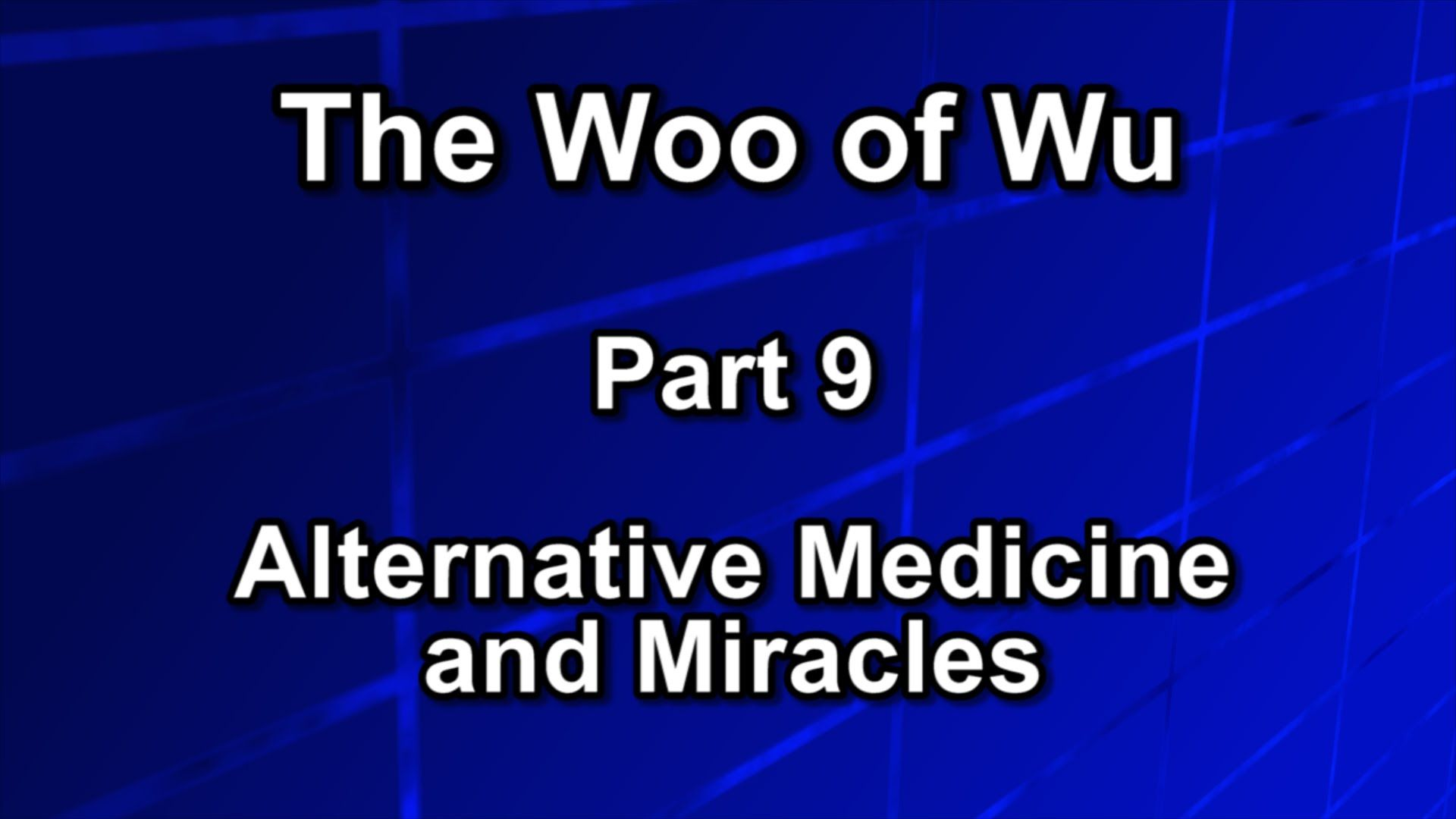 The Woo of Wu Part 9 Alternative Medicine and Miracles