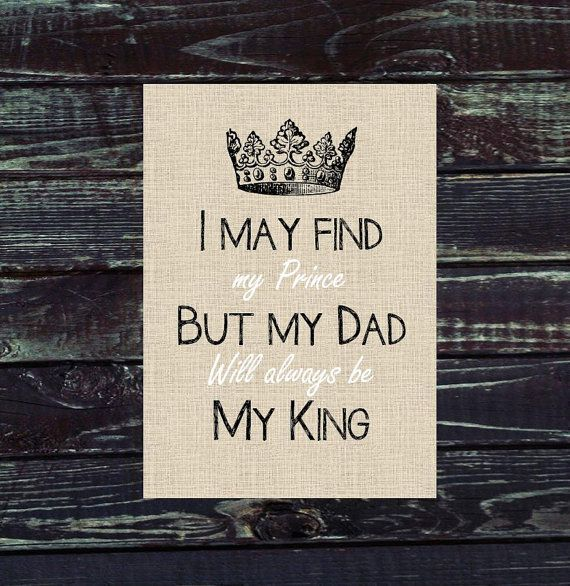 Dad Gift Print I May Find My Prince But My Dad Will Always Be