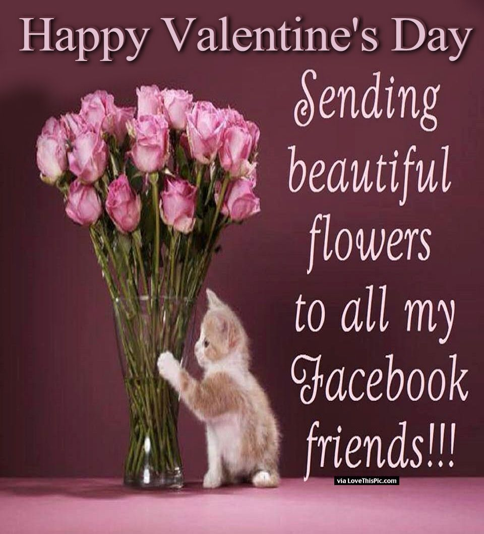 Valentine Day Quotes For Friends Happy Valentine's Day Sending Flowers To All Of My Facebook