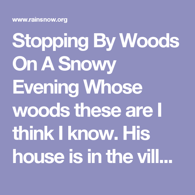 Stopping By Woods On A Snowy Evening Whose Woods These Are I Think I Know His House Is In The Village Th Robert Frost Poems Frozen Lake Things To Think About