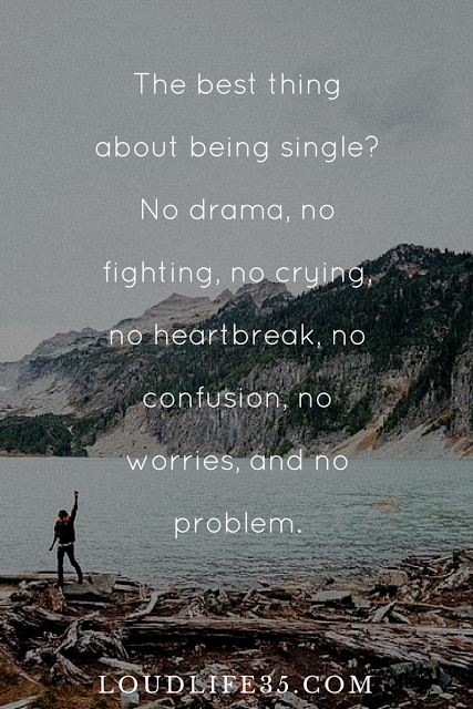 Best Thing About Being Single No Drama No Fighting No Crying No Heartbreak No Confusion No Worr Happy Single Quotes Single Quotes Funny Empowering Quotes
