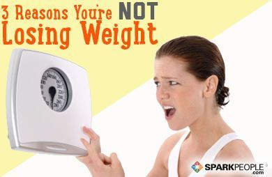 3 Reasons Why You're Not Losing Weight | SparkPeople