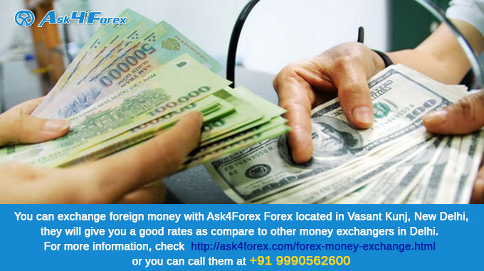 In Delhi For Exchanging Money Is Unbeatable Rates Ask4forex To Send Abroad