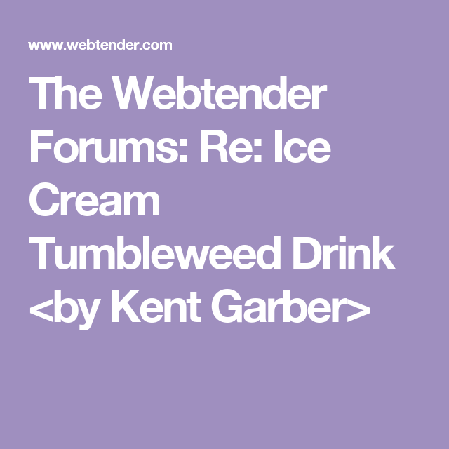 The Webtender Forums: Re: Ice Cream Tumbleweed Drink <by Kent Garber>