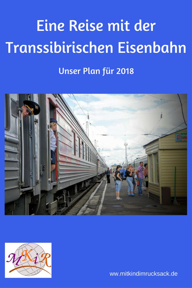 Unser Grosser Plan 2018 Eine Reise Mit Der Transsibirischen Eisenbahn Mit Kindern Unsere Planung Der Reise Tra Reisen Transsibirische Eisenbahn Urlaub Reisen