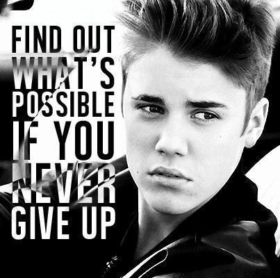 Justin Bieber Find Out What S Possible If You Never Give Up 3 Justin Bieber Quotes Never Give Up Quotes Inspirational Quotes