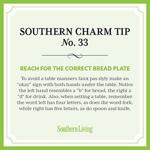 to Southern Charm Secrets to Southern Charm   Tip Reach for the correct bread plate   Secrets to Southern Charm   Tip Reach for the correct bread plate  