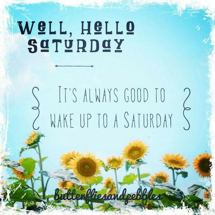 Love Finds You Quote: Hello Saturday Days Of The Week Saturday Saturday Quotes