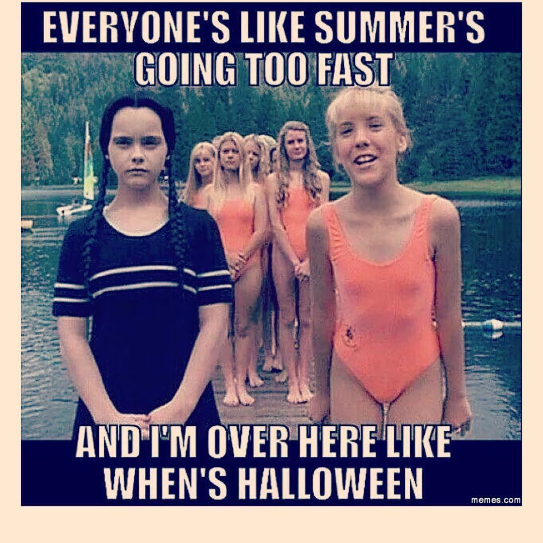 100 Days Till Halloween Notthatimcountingdownoranything Im Enjoying Summer Not The Heat So Much J Funny Halloween Memes Halloween Memes Halloween Funny