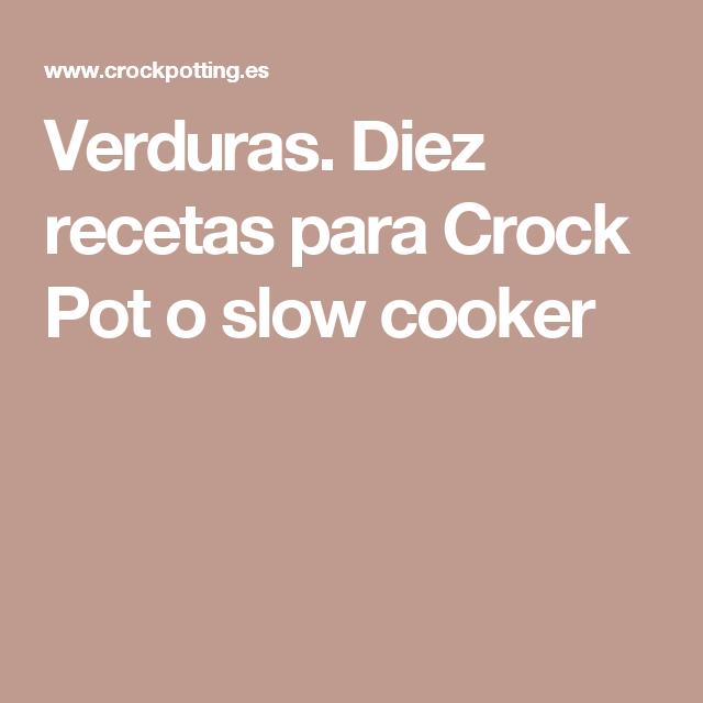 Verduras. Diez recetas para Crock Pot o slow cooker