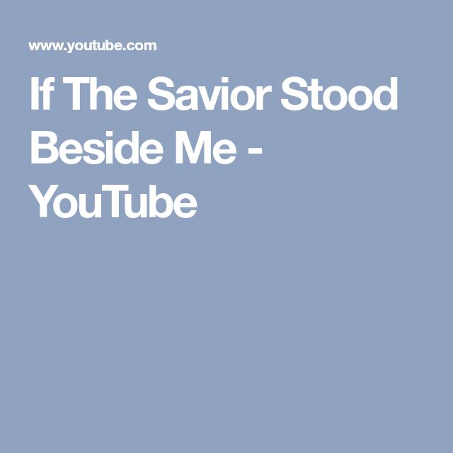 If The Savior Stood Beside Me - YouTube