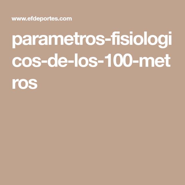 Parametros Fisiologicos De Los 100 Metros 100 Metros El 100 Atletismo