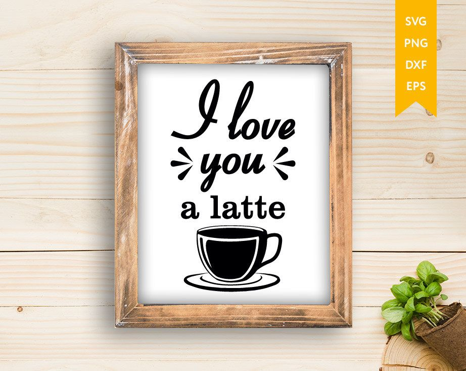 Download I Love You A Latte SVG, Coffee svg, Coffee quote svg ...