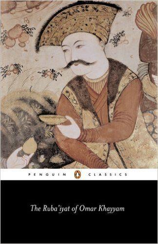 The Ruba'iyat of Omar Khayyam (Penguin Classics)