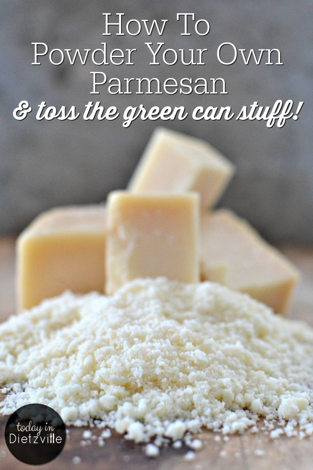 How to powder your own parmesan u toss the green can stuff