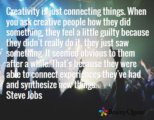 Creativity is just connecting things. When you ask creative people how they did something, they feel a little guilty because they didn't really do it, they just saw something. It seemed obvious to them after a while. That's because they were able to connect experiences they've had and synthesize new things. Steve Jobs