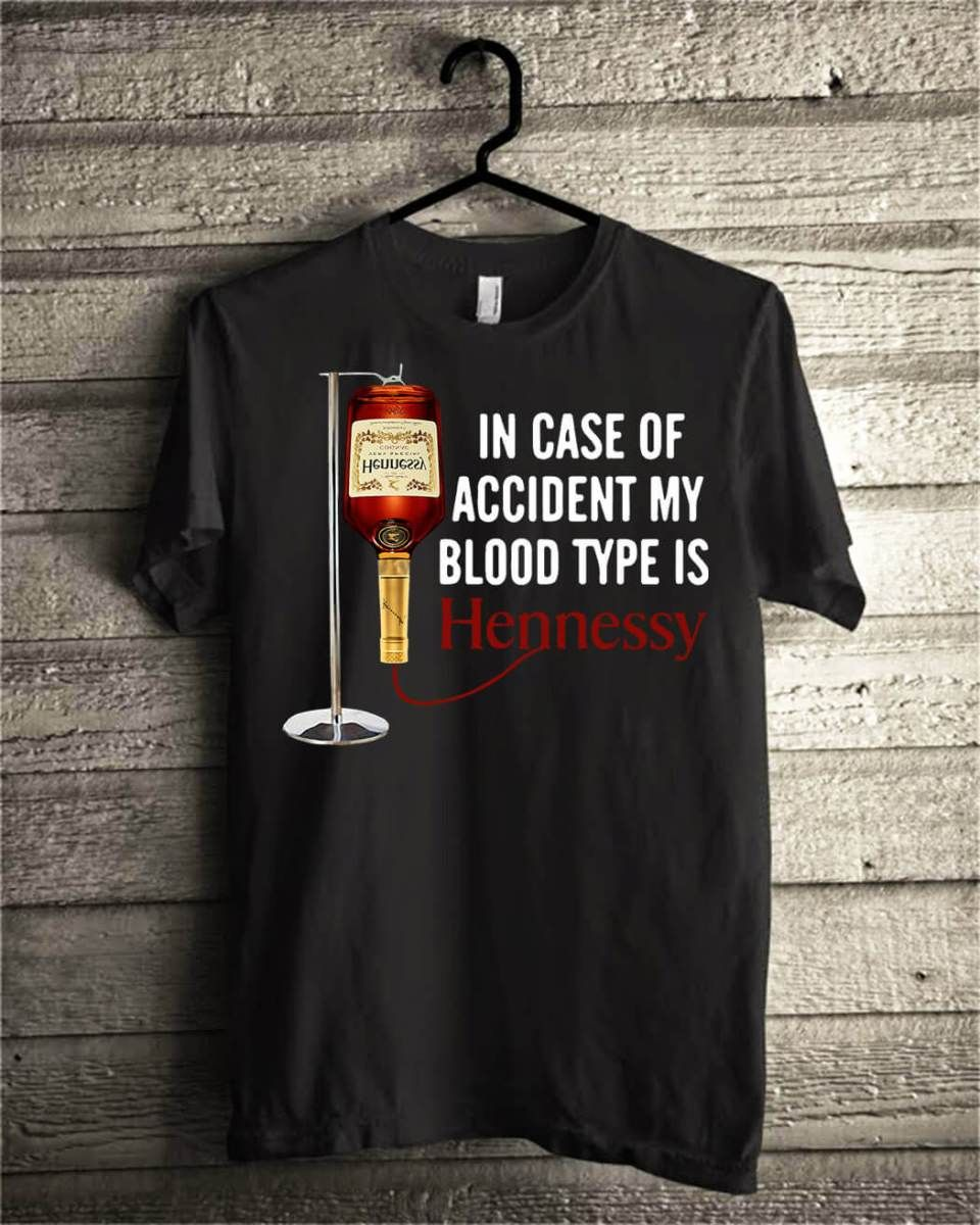 24b0c8af In case of accident my blood type is Hennessy shirt, hoodie, sweater ...