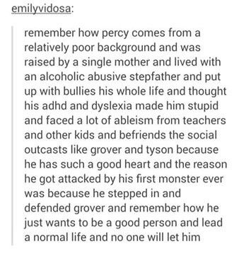 wow..... my feels finally someone talks about all of Percy Jackson not just that he is 'stupid' or a puppy and that he has been through a lot
