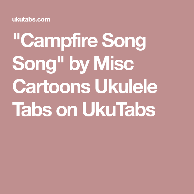 Campfire Song Song By Misc Cartoons Ukulele Tabs On Ukutabs