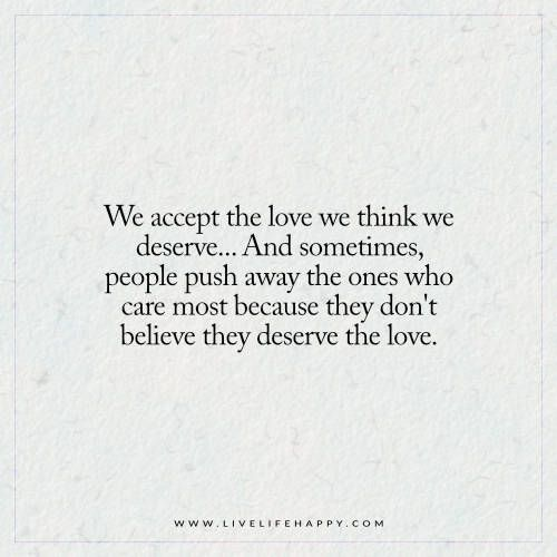 We Accept The Love We Think We Deserve Push Me Away Quotes This
