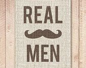 8x10 Art Print, PRINTABLE Real Men Mustache Southern Sign, Printable, Country, South, Cabin, Old Fashioned, Rustic, Instant Download