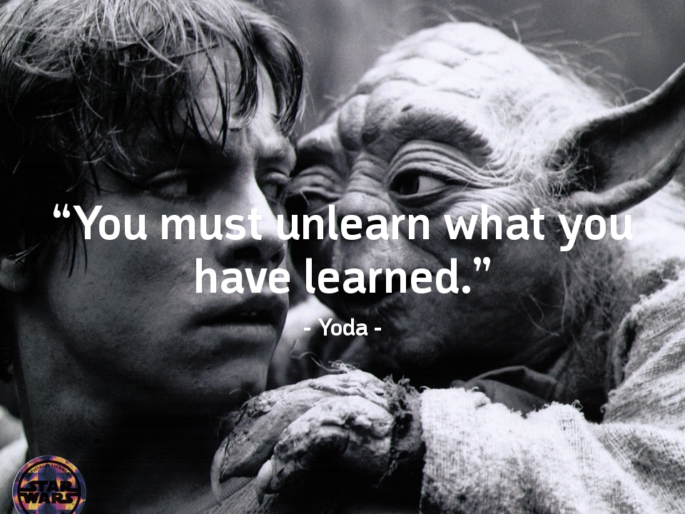 You Must Unlearn What You Have Learned Yoda Quote