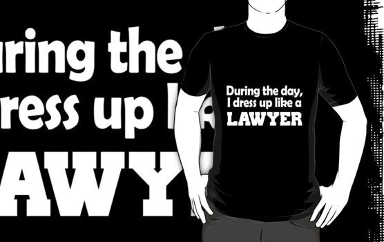 During the day, I dress up like lawyer by teeshoppy