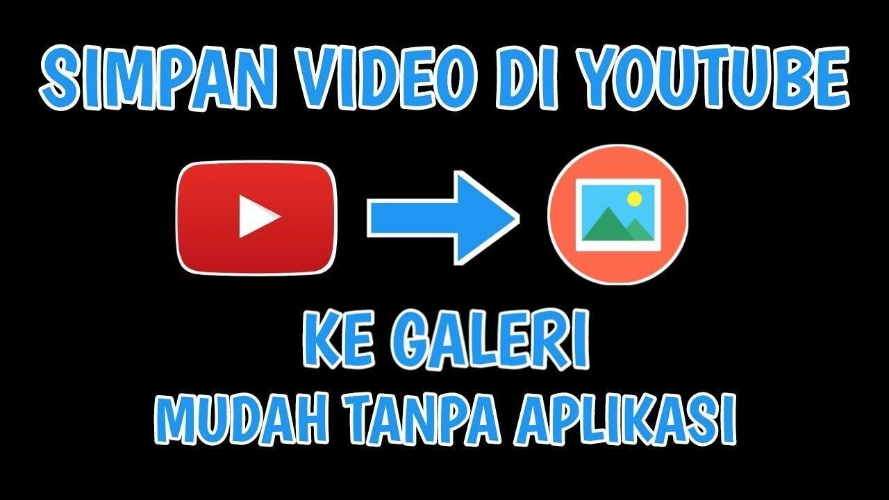 Cara Menyimpan Video Di Youtube Ke Galeri Tanpa Aplikasi In 2020 Youtube Youtube Videos Videos