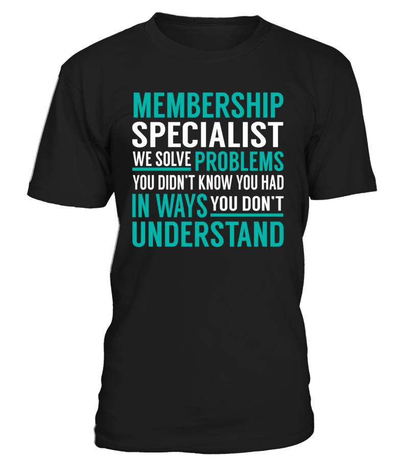 Membership Specialist We Solve Problems You Dont Understand Job Title T-Shirt #MembershipSpecialist