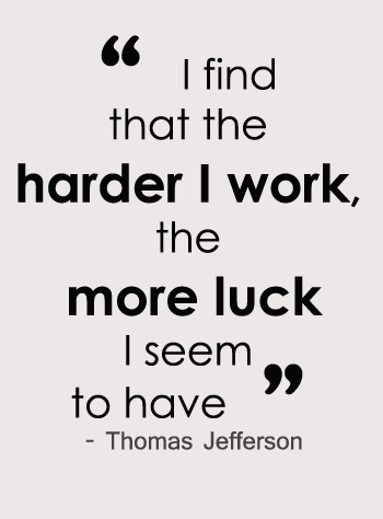 Hard Work Quotes Hard Work Quote  Thomas Jefferson  I Find That The Harder I Work