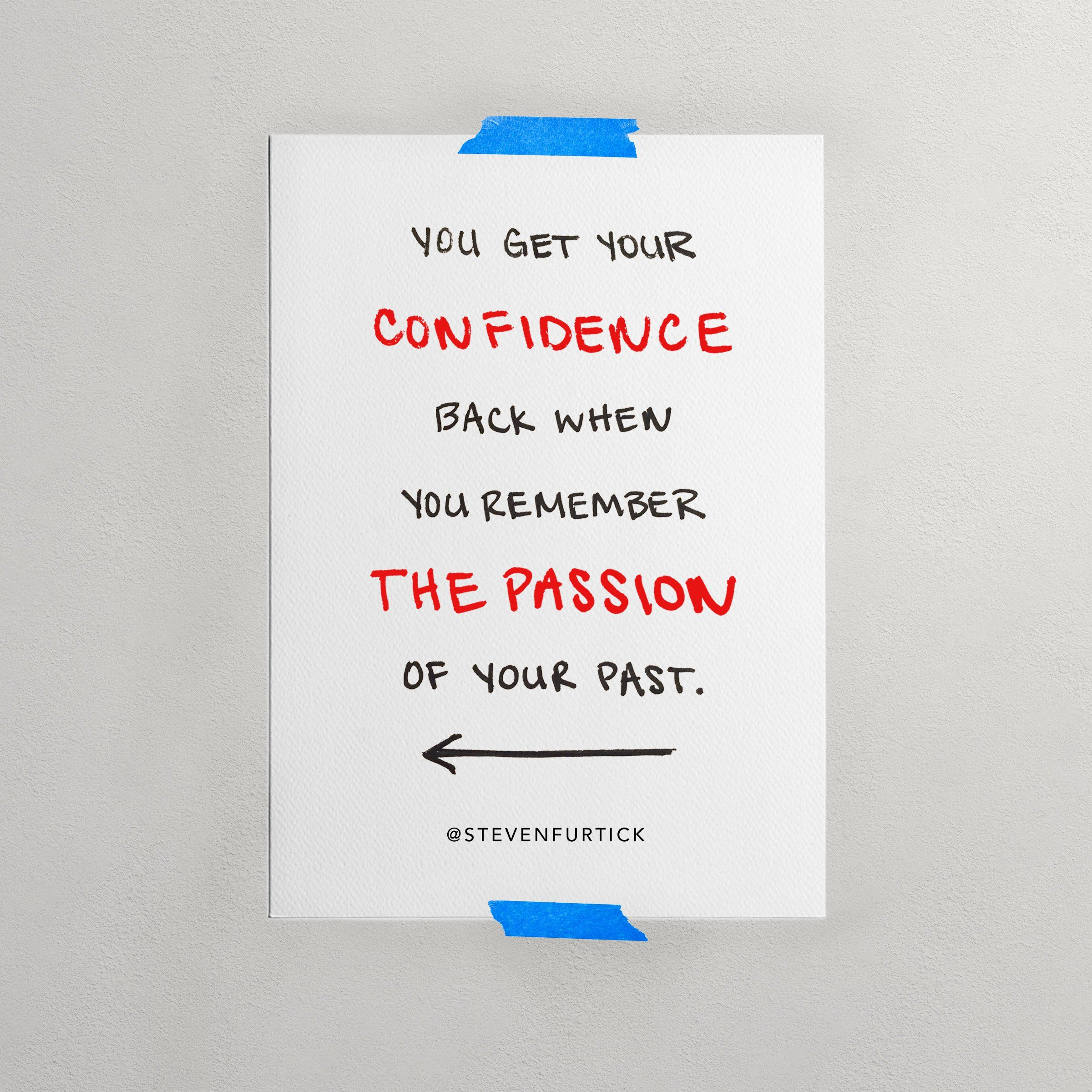 You get your confidence back when you remember the passion of your ...