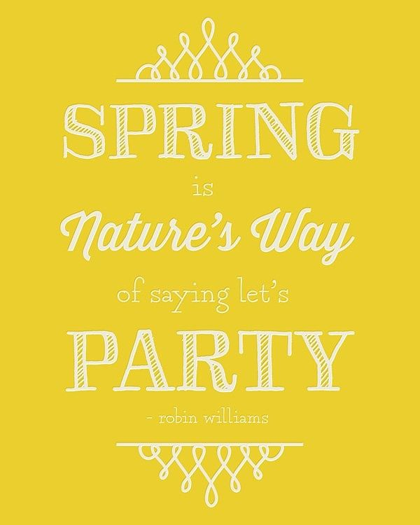 Spring Is Nature S Way Of Saying Let S Party Robin Williams Quote Quotes To Live By Sayings Nature Quotes
