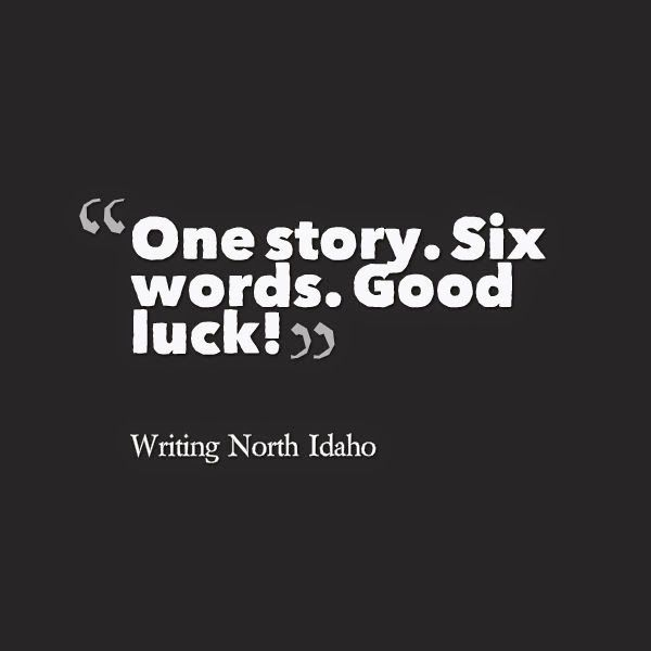 Writing North Idaho: The WNI Six-Word Story Contest: We have our winner...