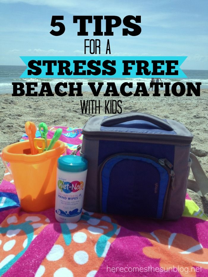 5 Tips For A Stress Free Beach Vacation With Kids Happy Holidays Beach Vacation Packing
