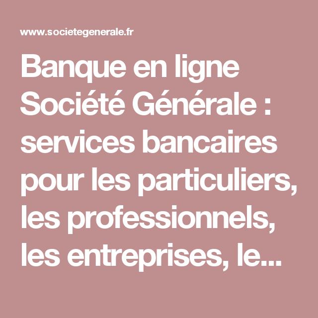 timeless design 96441 f7f9c Banque en ligne Société Générale   services bancaires pour les particuliers,  les professionnels, les