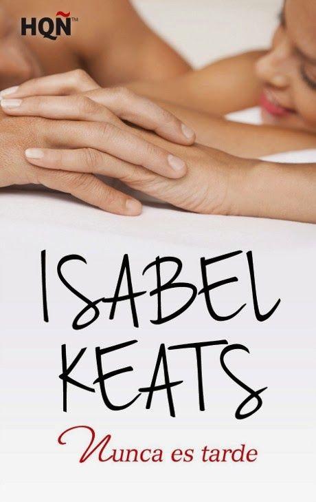 Buscando Entre Libros Reseña Nunca Es Tarde De Isabel Keats Libros De Comedia Romantica Libros Novelas Para Leer