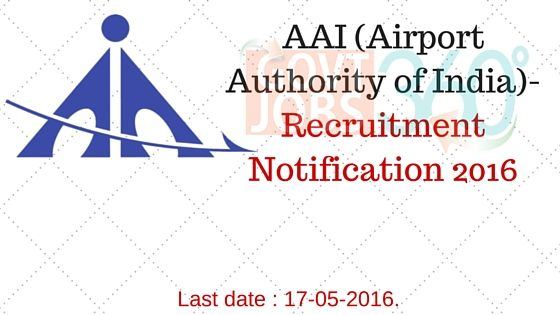 AAI (Airport Authority of India)- Recruitment Notification 2016