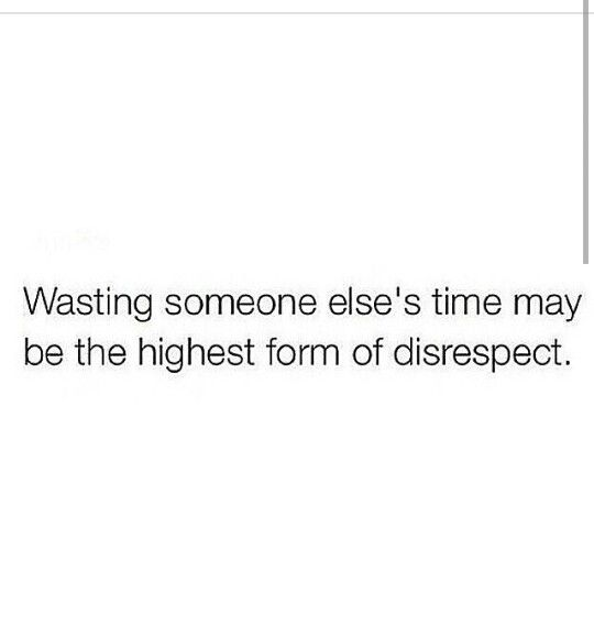 Seriouslydont Waste My Time Or Energy Real Talk Me Time
