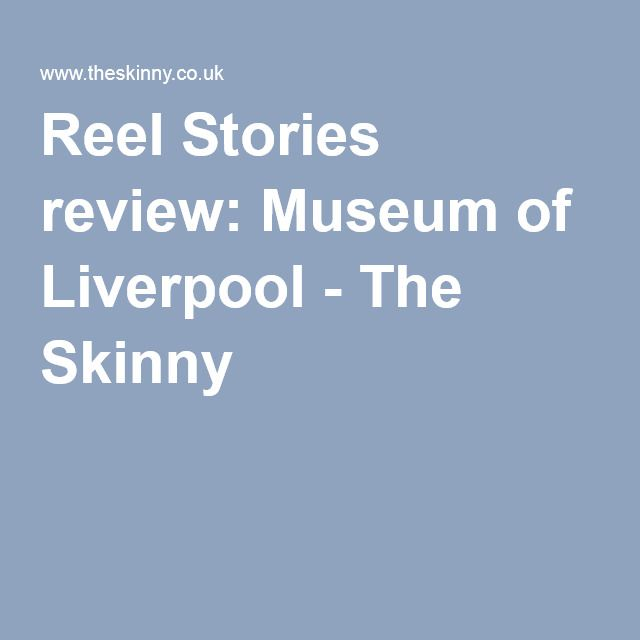 Reel Stories review: Museum of Liverpool - The Skinny