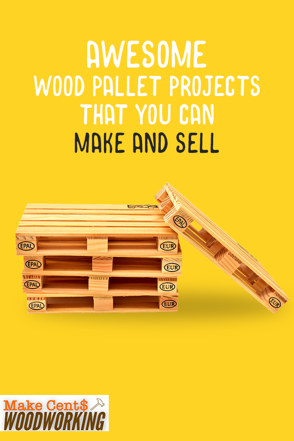 5 Awesome Wood Pallet Projects That You Can Make and Sell ...