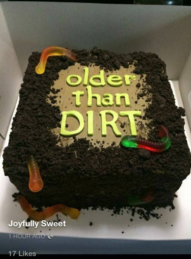 Older Than Dirt Cake Such A Funny Cake For A 40th Birthday Or A