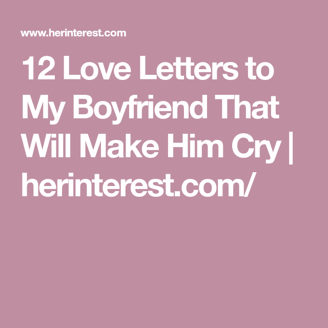 12 love letters to my boyfriend that will make him cry herinterestcom