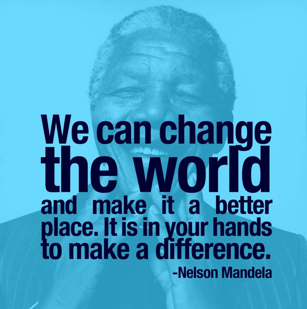 We Can Change The World And Make It A Better Place It Is In Your