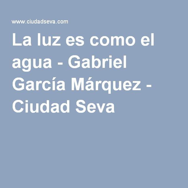La Luz Es Como El Agua Gabriel Garcia Marquez Ciudad Seva