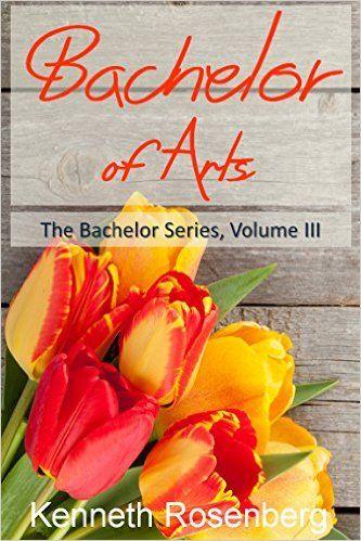 Bachelor of Arts (The Bachelor Series, Volume III) - Kindle edition by Kenneth Rosenberg. Literature & Fiction Kindle eBooks @ Amazon.com.