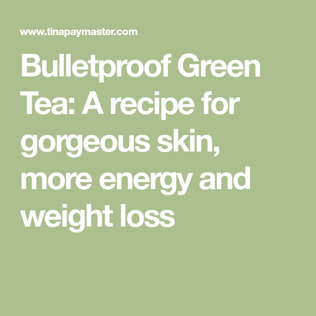 Bulletproof Green Tea A Recipe For Gorgeous Skin More Energy And Weight Loss Low Carb Teas Coffee Recipes